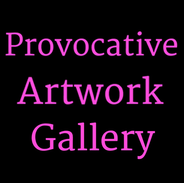 Provocative Artwork Gallery